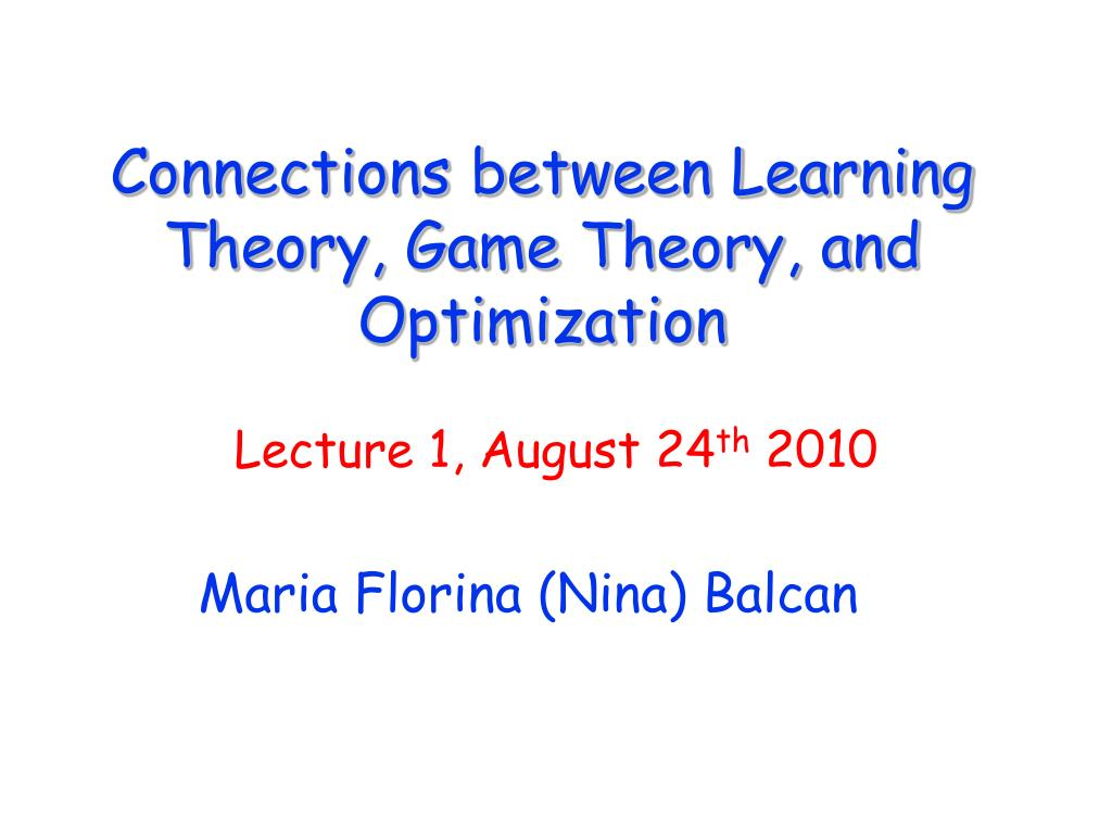 connections between learning theory game theory and optimization l.