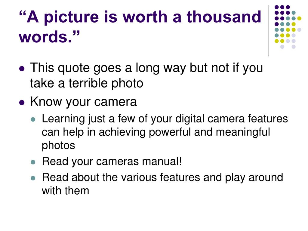 """""""A picture is worth a thousand words."""""""