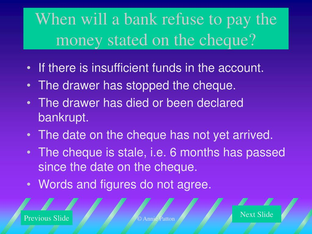When will a bank refuse to pay the money stated on the cheque?