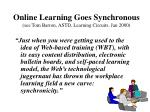 online learning goes synchronous see tom barron astd learning circuits jan 2000