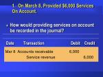 1 on march 8 provided 6 000 services on account