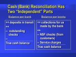 cash bank reconciliation has two independent parts