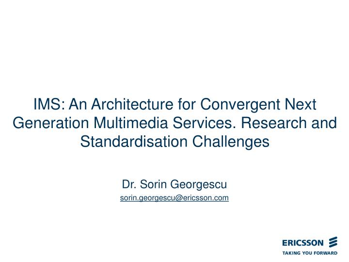 IMS: An Architecture for Convergent Next Generation Multimedia Services. Research and Standardisatio...