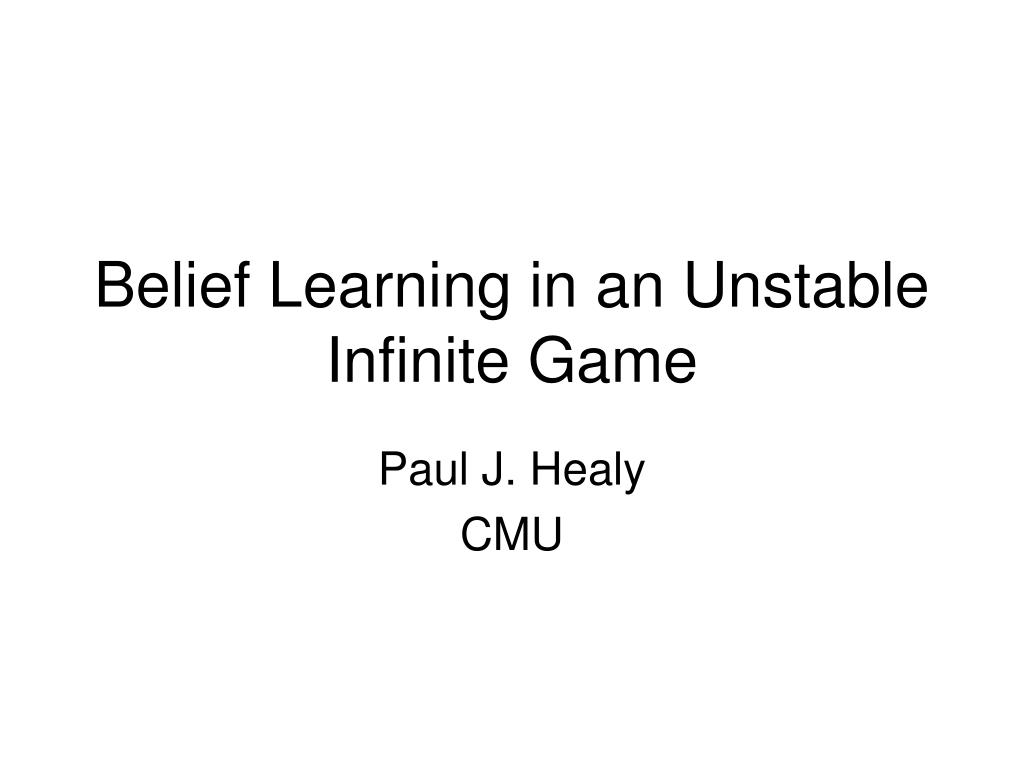 belief learning in an unstable infinite game l.