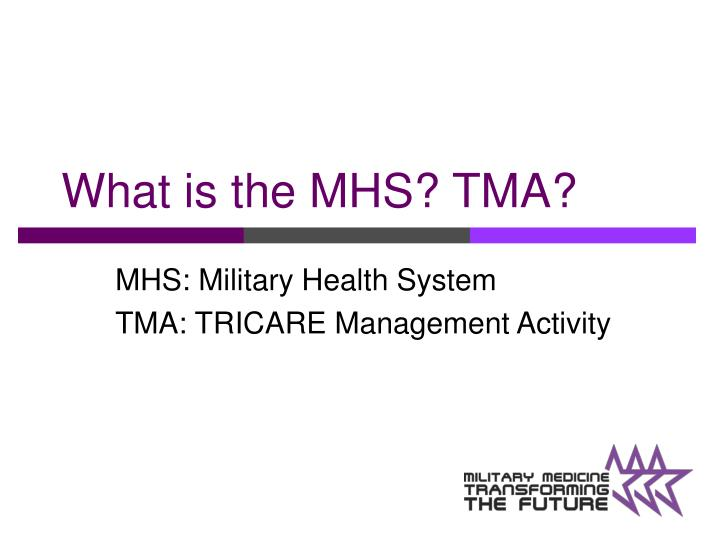 What is the mhs tma