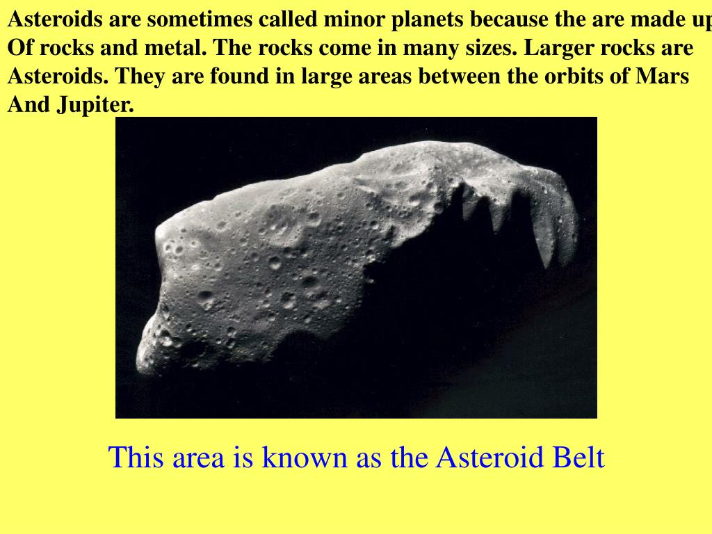Asteroids are sometimes called minor planets because the are made up