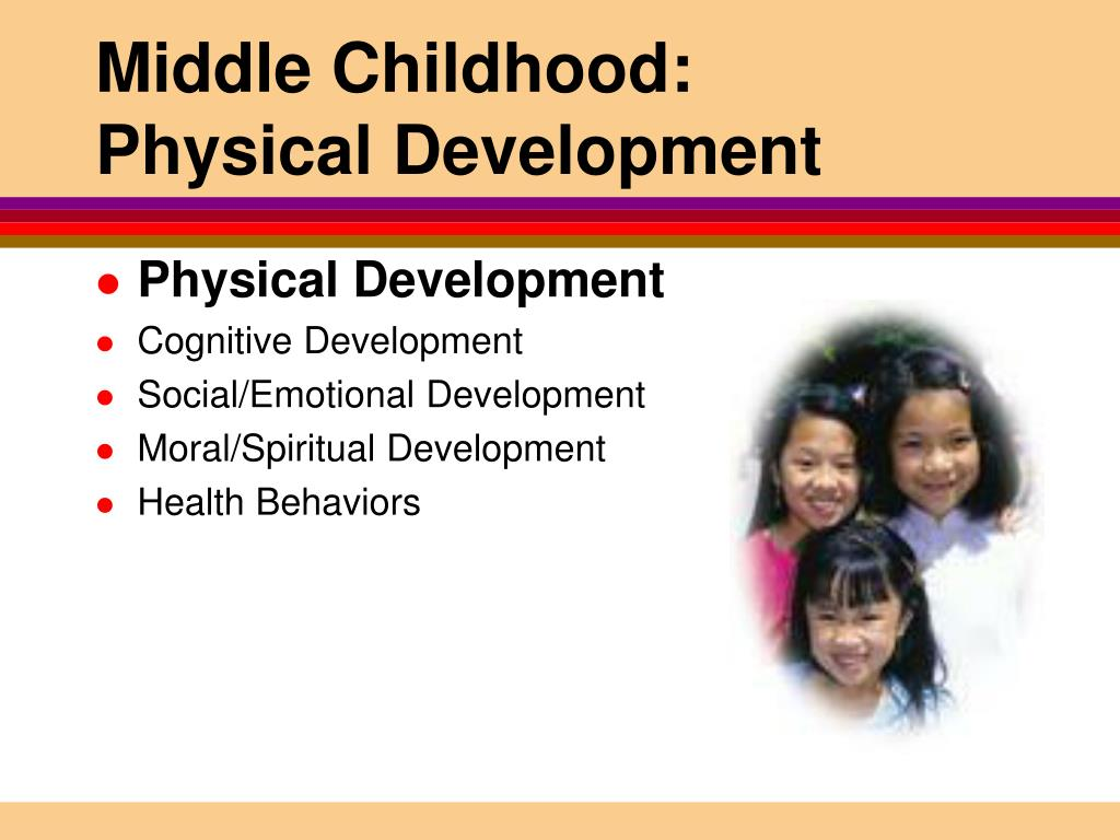 physical development in middle childhood Development in middle childhood 183 physical development 183 cognitive development 186 cultural identity development 191 emotional development 193 social development 194.