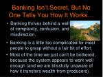 banking isn t secret but no one tells you how it works