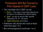 politicians will be forced to pick speed of gdp loss