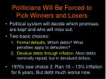 politicians will be forced to pick winners and losers