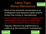 taboo topic money manufacture