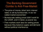the banking government combo is anti free market
