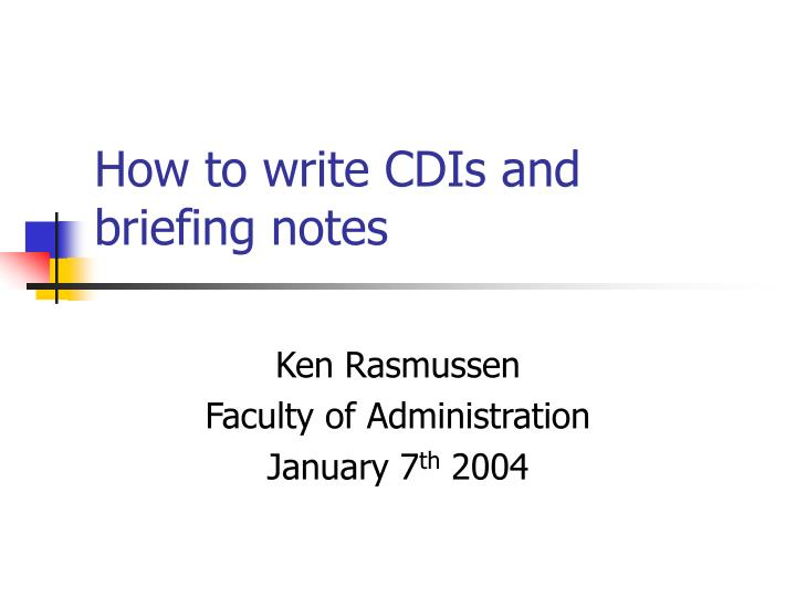 How to write cdis and briefing notes