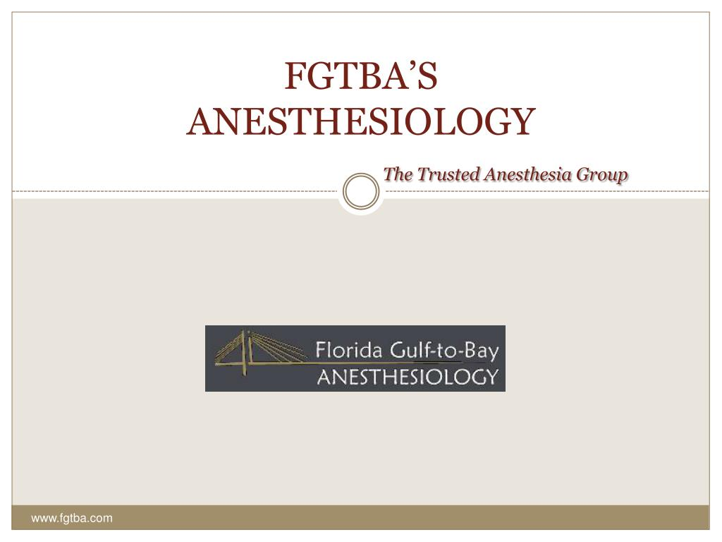 fgtba s anesthesiology the trusted anesthesia group l.