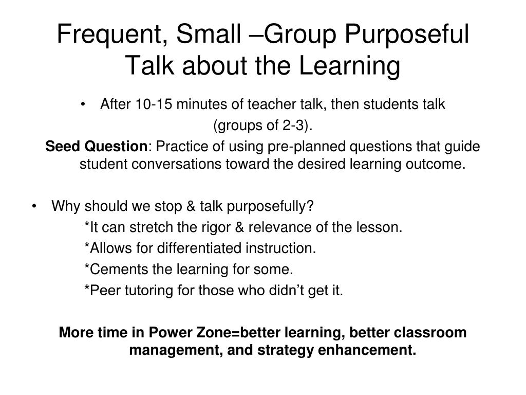 Frequent, Small –Group Purposeful Talk about the Learning