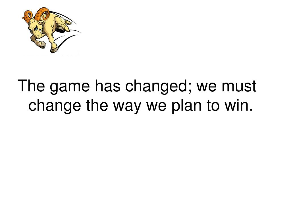 The game has changed; we must change the way we plan to win.