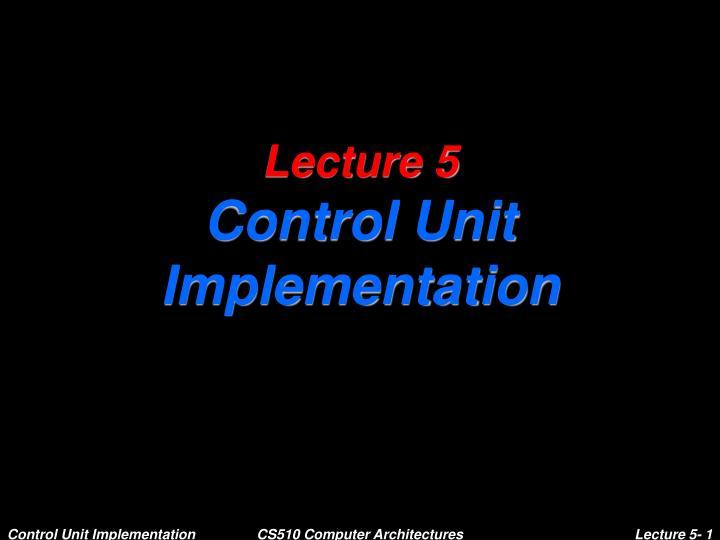lecture 5 control unit implementation n.