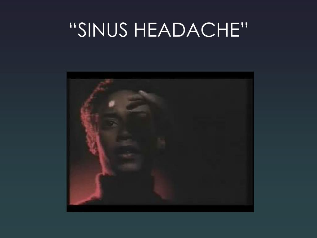 """SINUS HEADACHE"""