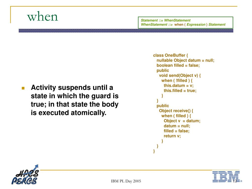 Activity suspends until a state in which the guard is true; in that state the body is executed atomically.