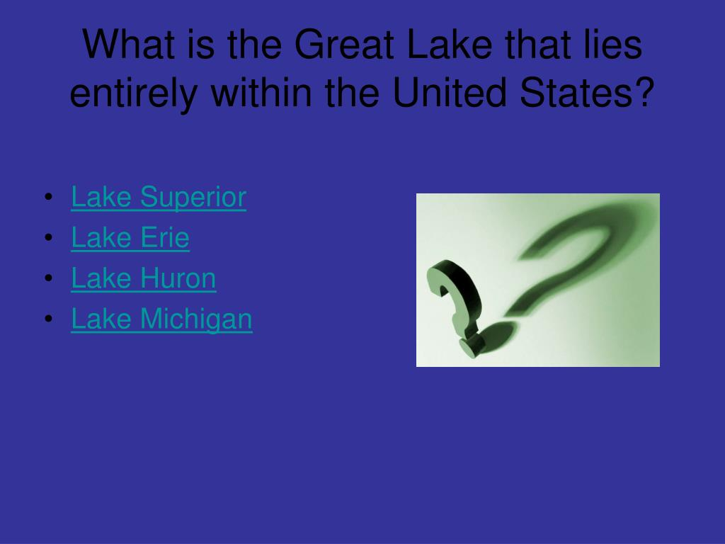 What is the Great Lake that lies entirely within the United States?