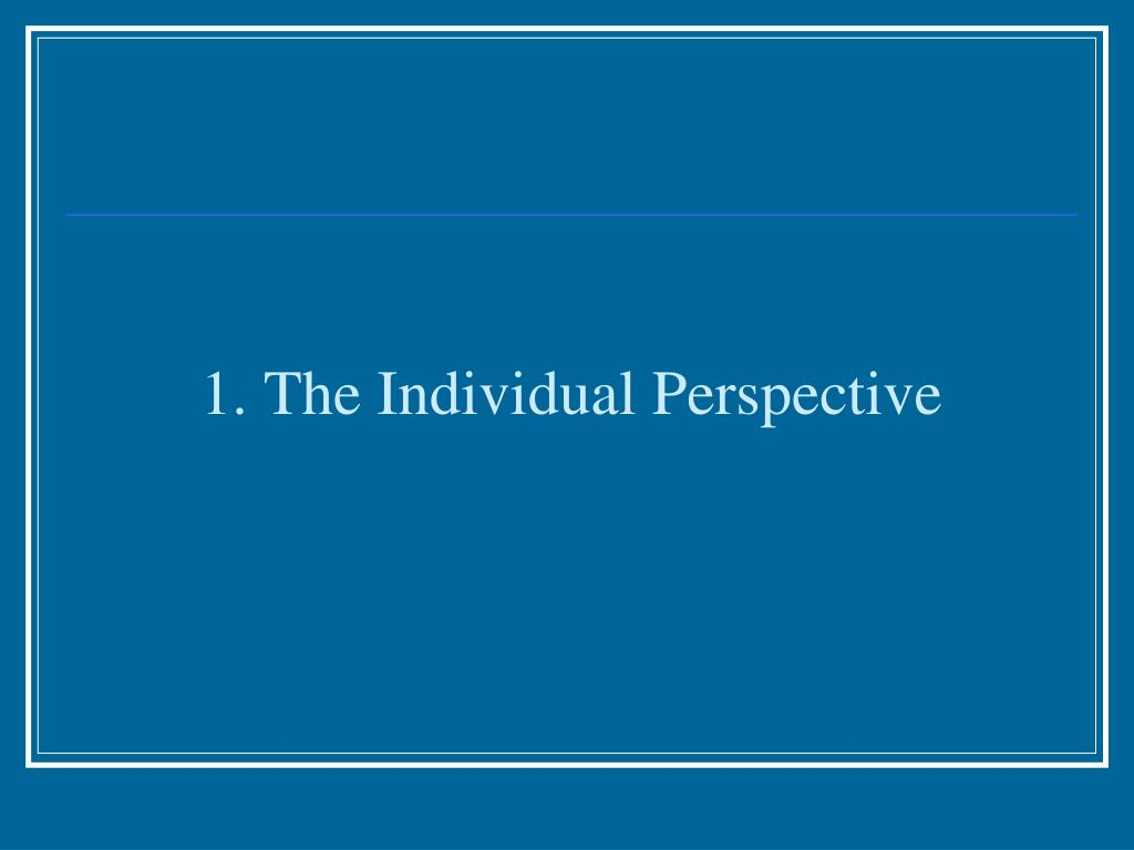 1. The Individual Perspective
