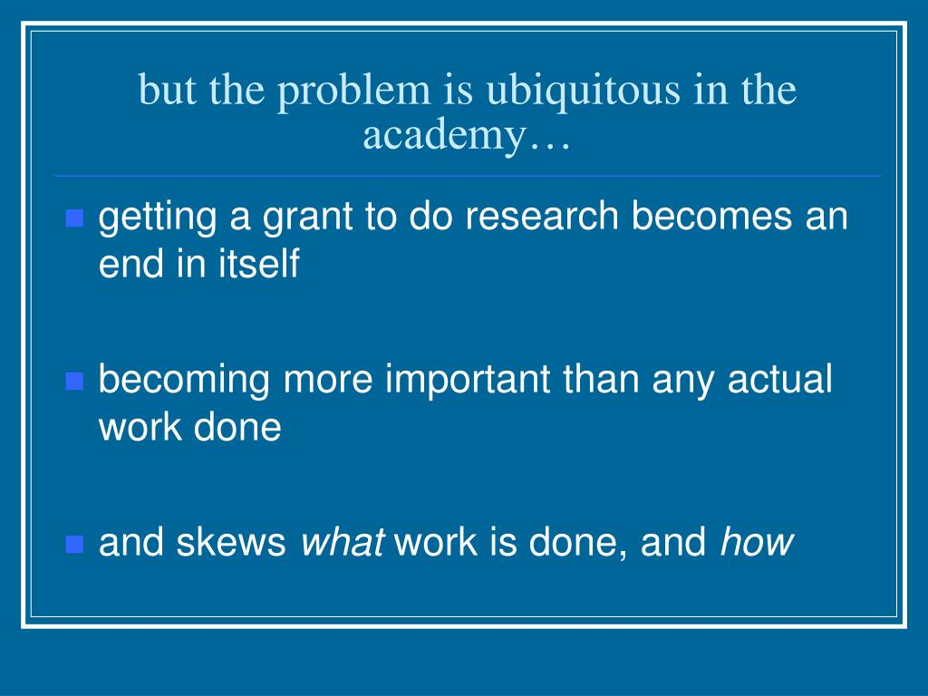 but the problem is ubiquitous in the academy…
