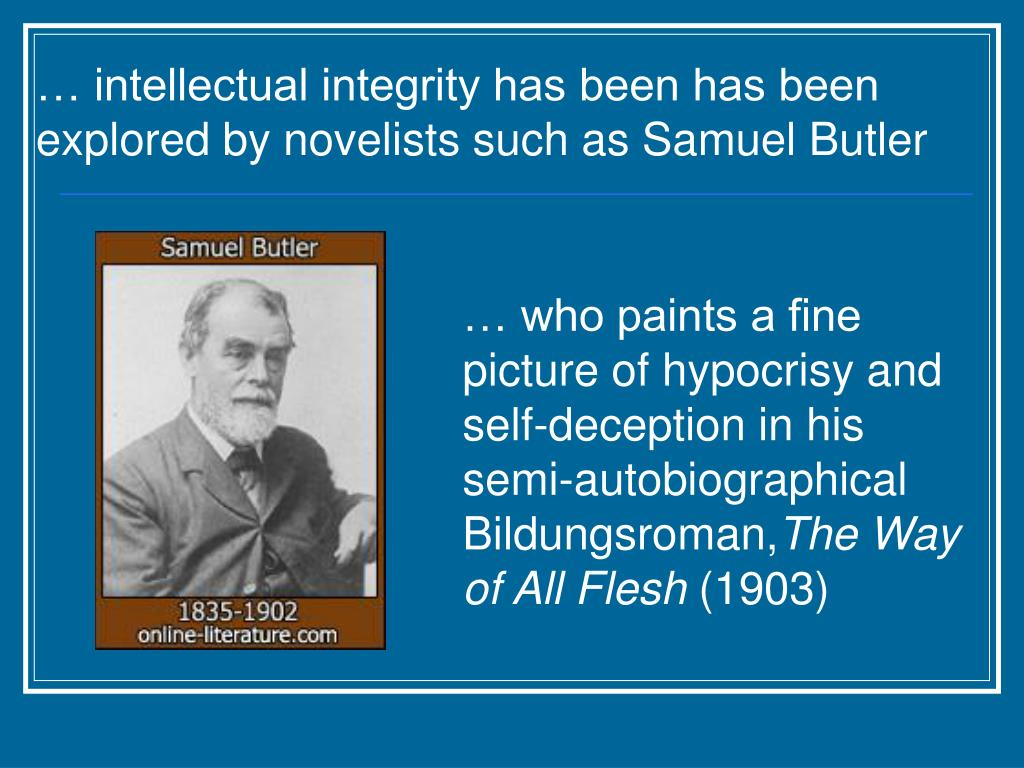 … intellectual integrity has been has been explored by novelists such as Samuel Butler