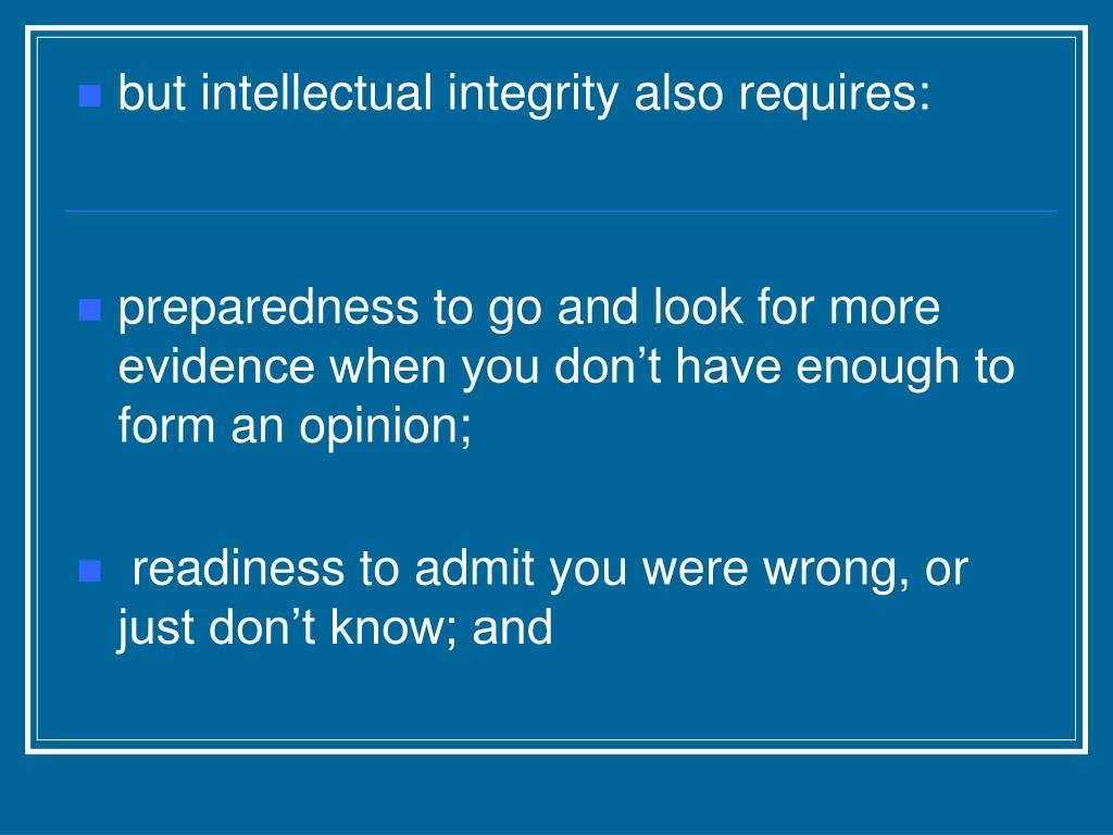but intellectual integrity also requires: