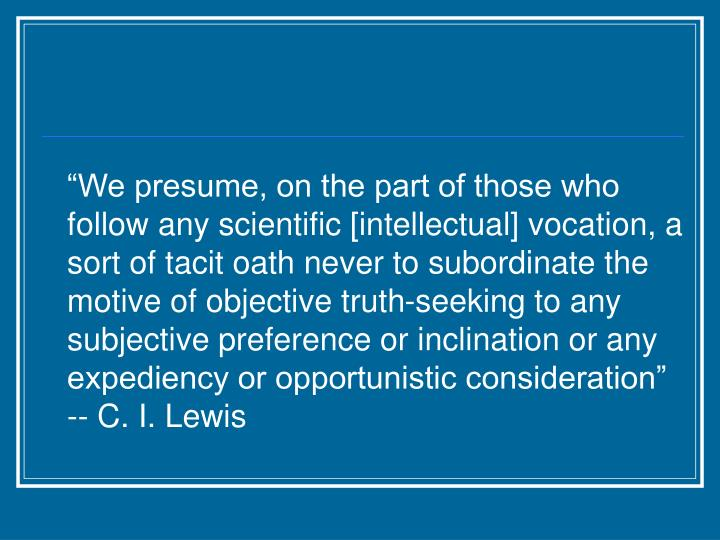 """""""We presume, on the part of those who follow any scientific [intellectual] vocation, a sort of tac..."""