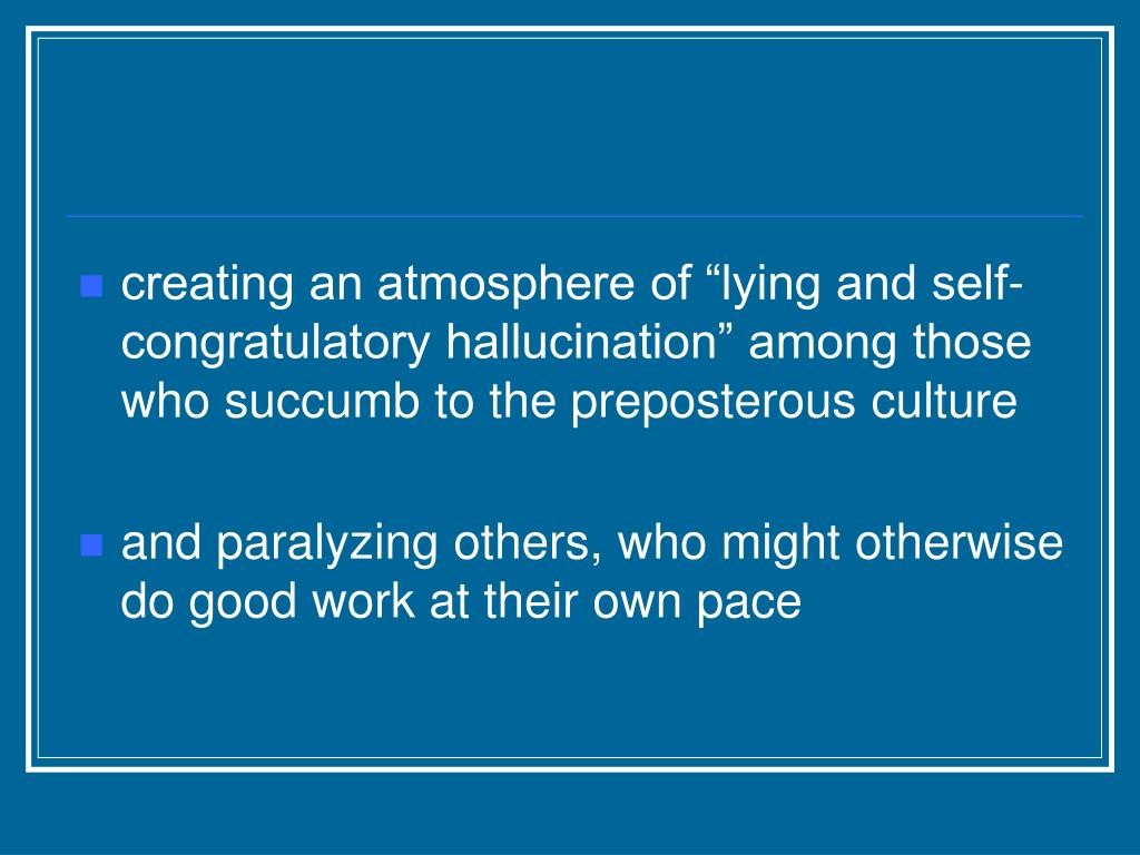 """creating an atmosphere of """"lying and self-congratulatory hallucination"""" among those who succumb to the preposterous culture"""
