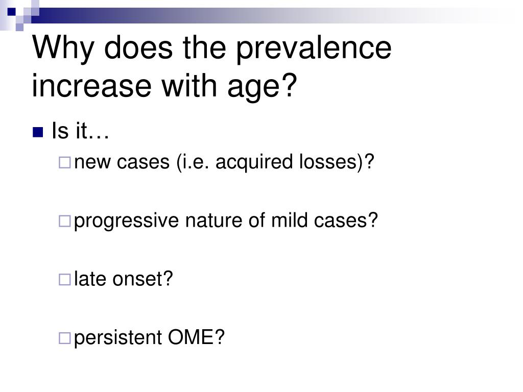 Why does the prevalence increase with age?