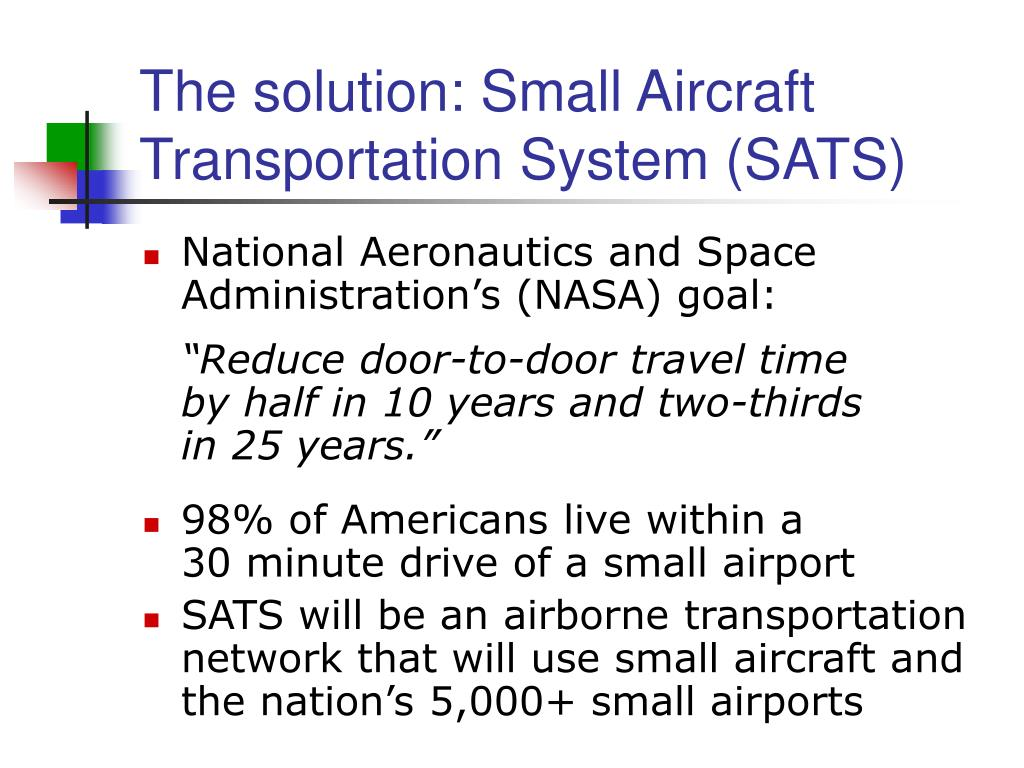 The solution: Small Aircraft Transportation System (SATS)