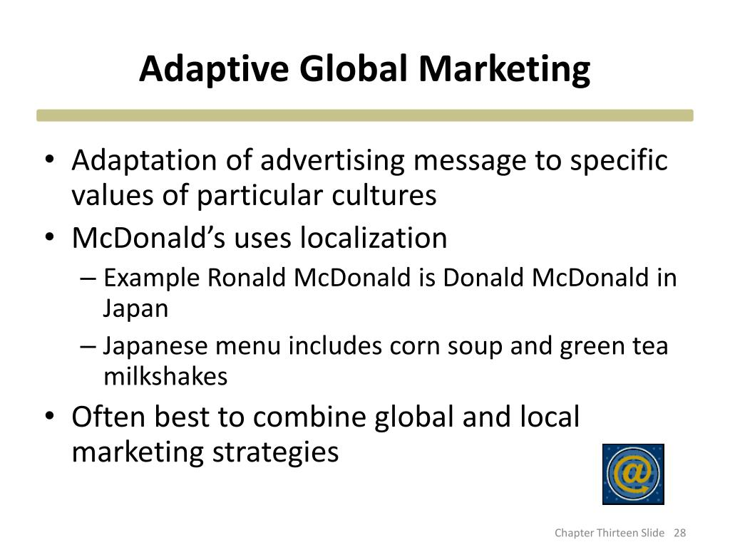 adapting global marketing strategies to the indian context This all encompassing approach is known as strategy global marketing blunders due india , eastern europe and must decide how much to adapt their marketing.