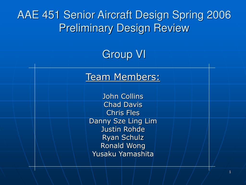 aae 451 senior aircraft design spring 2006 preliminary design review group vi l.
