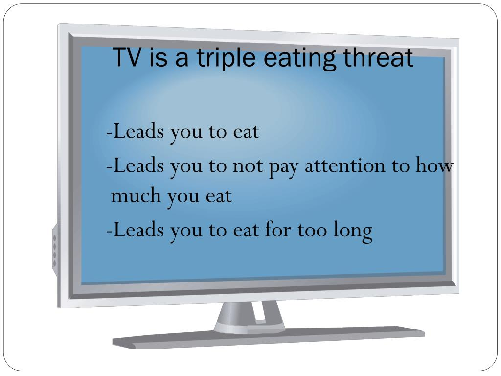 TV is a triple eating threat