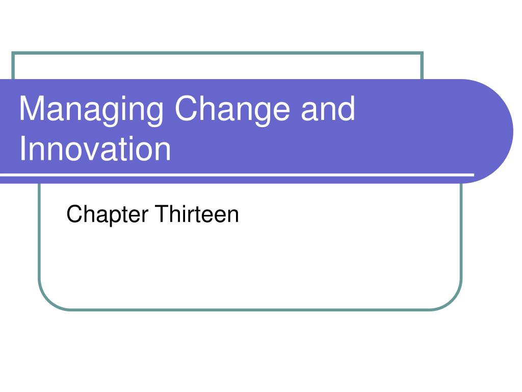 management of change and innovation Discover the main elements of a successful change management process through this tutorial, based on prosci's proven research and quality standards.