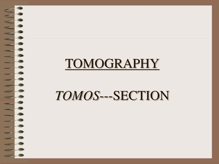 Tomography tomos section