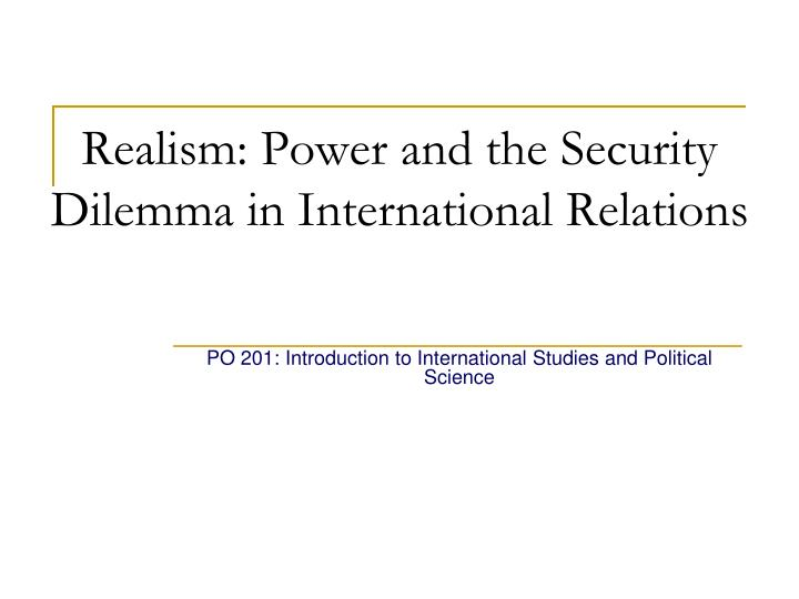 realism power and the security dilemma in international relations n.