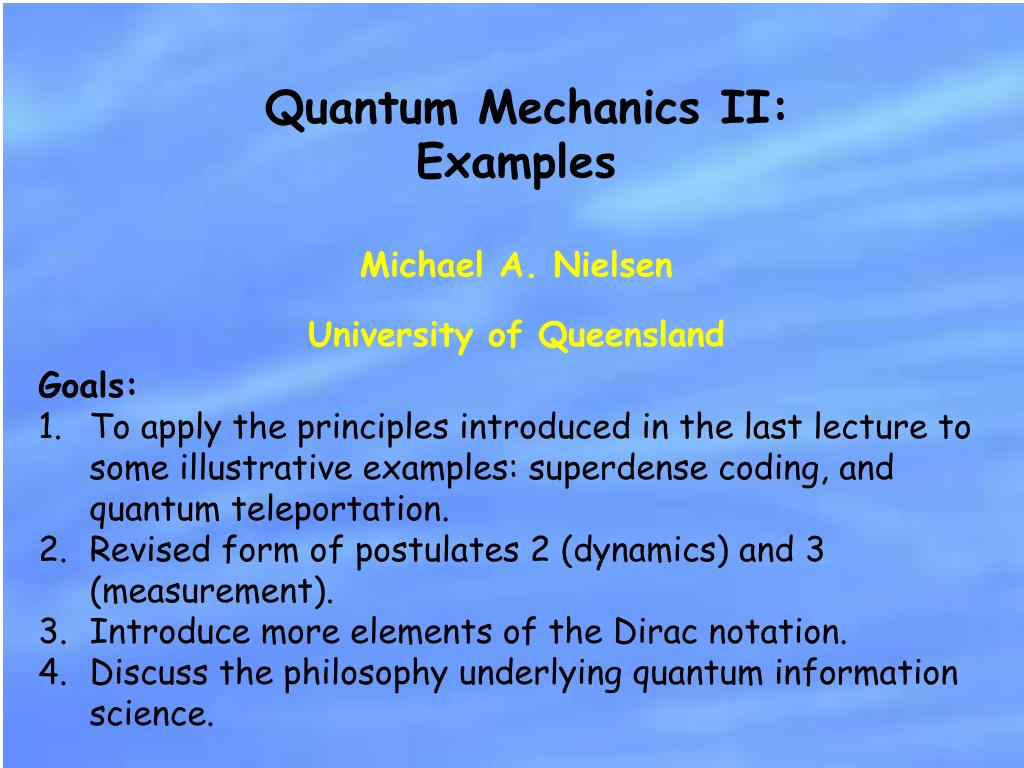 quantum mechanics essay example - quantum computers the beginning of quantum computers came at the turn of the twentieth century when there was a scientific revolution and quantum mechanics was born quantum computers are based off of the mathematical framework of quantum mechanics and have a multitude of uses that are applicable in today's world and the futures.