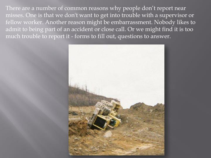 There are a number of common reasons why people don't report near misses. One is that we don't wan...