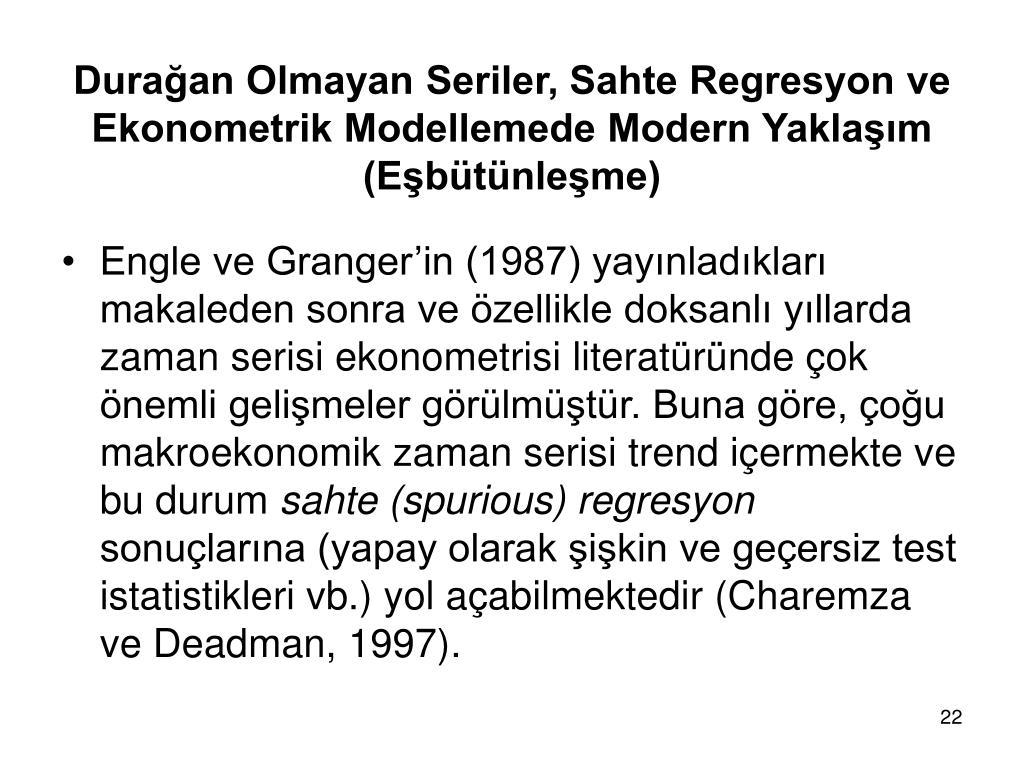 Durağan Olmayan Seriler, Sahte Regresyon ve Ekonometrik Modellemede Modern Yaklaşım (Eşbütünleşme)