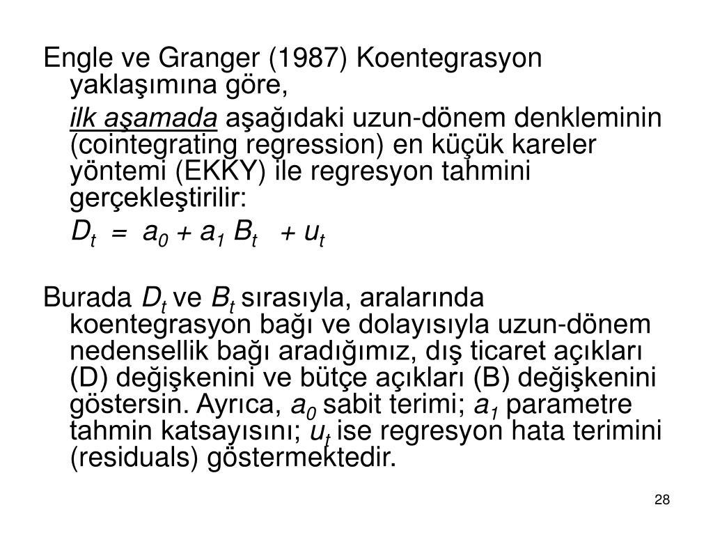 Engle ve Granger (1987) Koentegrasyon yaklaşımına göre,