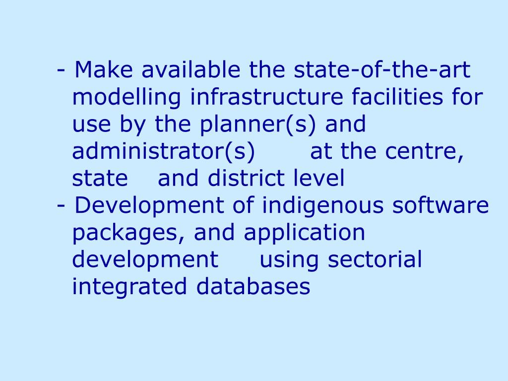 - Make available the state-of-the-art   modelling infrastructure facilities for