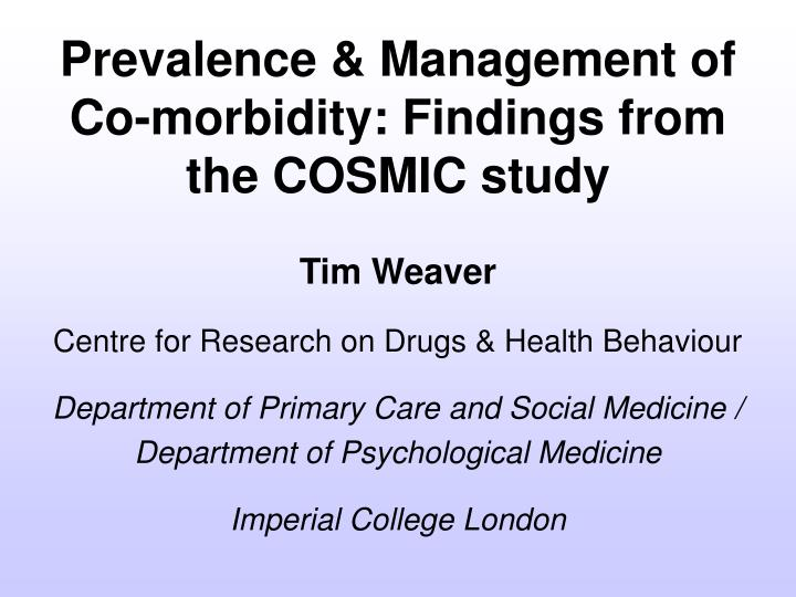 Prevalence management of co morbidity findings from the cosmic study