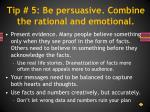 tip 5 be persuasive combine the rational and emotional