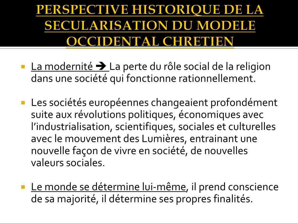 PERSPECTIVE HISTORIQUE DE LA SECULARISATION DU MODELE OCCIDENTAL CHRETIEN