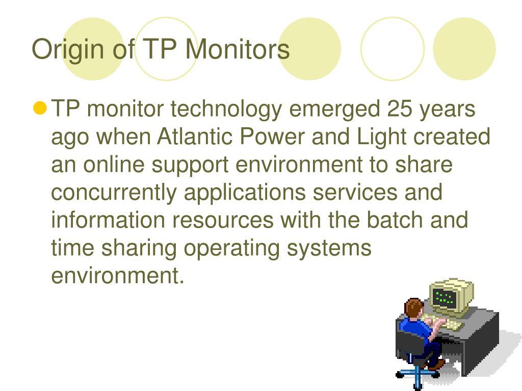 Origin of TP Monitors