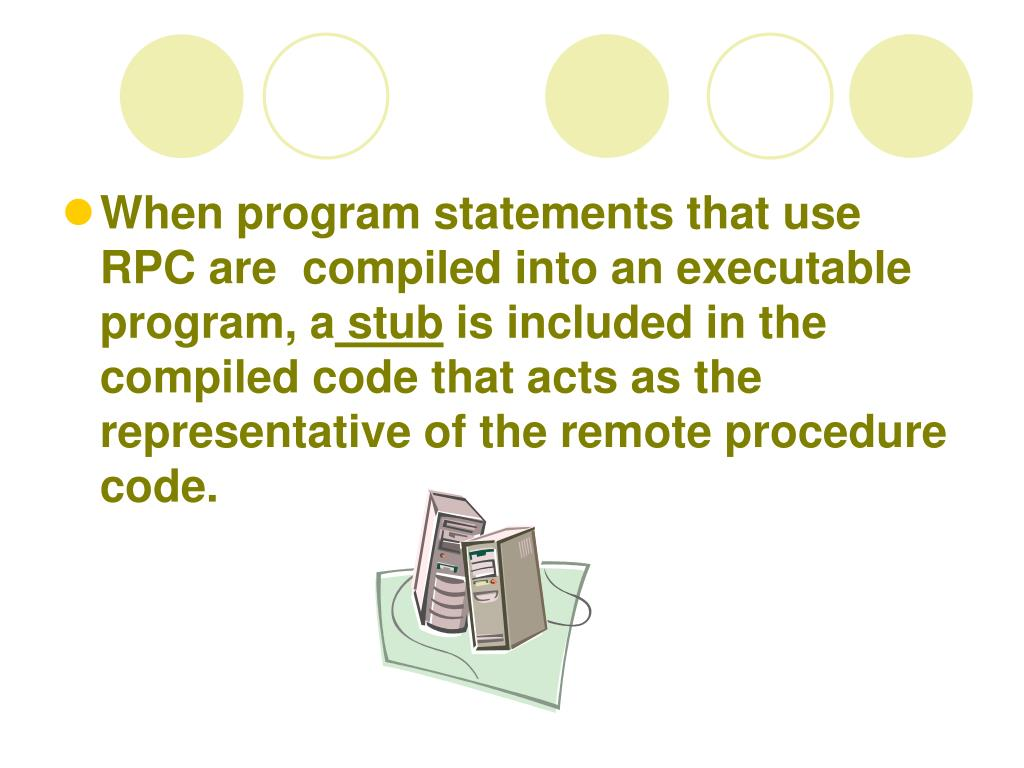 When program statements that use RPC are  compiled into an executable program, a