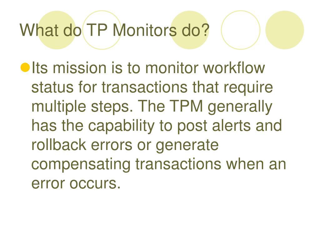What do TP Monitors do?