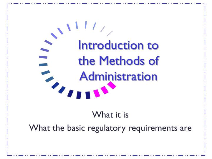 Introduction to the methods of administration
